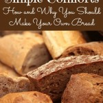 Simple Comforts: How and Why You Should Make Your Own Bread